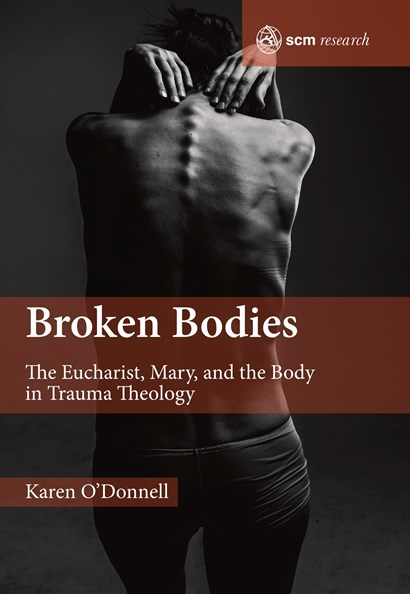 Broken Bodies: The Eucharist, Mary, and the Body in Trauma Theology