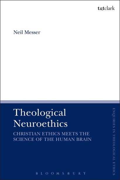 Theological Neuroethics: Christian Ethics meets the Science of the Human Brain