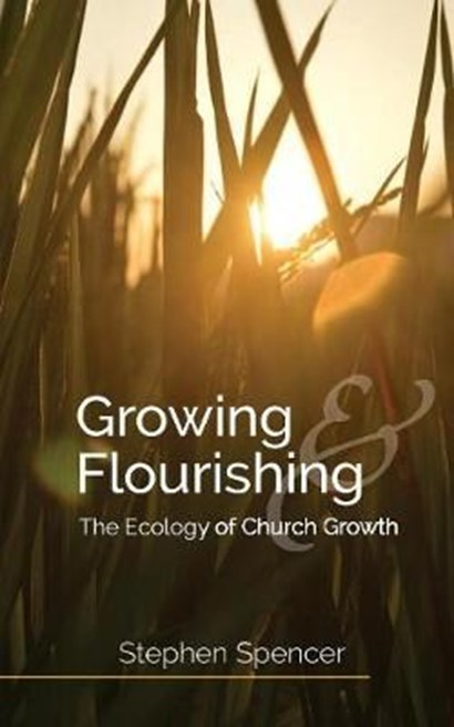 Growing and Flourishing: The Ecology of Church Growth